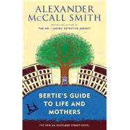 Bertie's Guide to Life and Mothers by MCCALL SMITH, ALEXANDER, 9780804170000