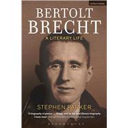 Bertolt Brecht: A Literary Life by Parker, Stephen, 9781474240000