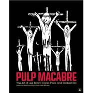 Pulp Macabre: The Art of Lee Brown Coye's Final and Darkest Era by Hunchback, Mike; Braaten, Caleb, 9781627310000