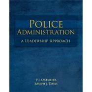 Police Administration: A Leadership Approach by Ortmeier, PJ; Davis, Joseph, 9780073380001