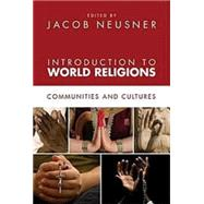 Introduction to World Religions : Communities and Cultures by Neusner, Jacob, 9780687660001