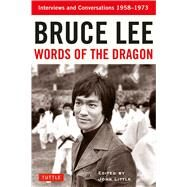 Bruce Lee Words of the Dragon by Lee, Bruce; Little, John, 9780804850001