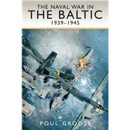 The Naval War in the Baltic 1939-1945 by Grooss, Poul, 9781526700001