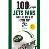 100 Things Jets Fans Should Know & Do Before They Die by Chastain, Bill, 9781629370002