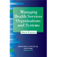 Managing Health Services Organizations and Systems by Longest, Beaufort B., Jr., Ph.D.; Darr, Kurt, 9781938870002