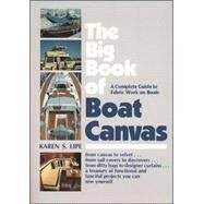 The Big Book of Boat Canvas: A Complete Guide to Fabric Work on Boats by Lipe, Karen, 9780070380004