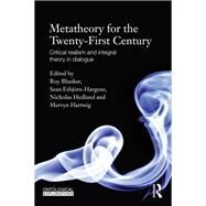 Metatheory for the Twenty-First Century: Critical Realism and Integral Theory in Dialogue by Bhaskar dec'd; Roy, 9780415820004