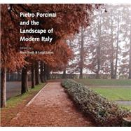 Pietro Porcinai and the Landscape of Modern Italy by Treib,Marc, 9781472460004