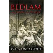 Bedlam : London and Its Mad by Unknown, 9781847390004