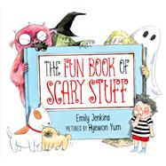 The Fun Book of Scary Stuff by Yum, Hyewon; Jenkins, Emily, 9780374300005