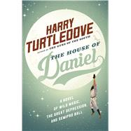 The House of Daniel A novel of miracles, magic, and minor league ball by Turtledove, Harry, 9780765380005