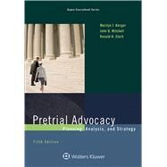 Pretrial Advocacy Planning, Analysis, and Strategy by Berger, Marilyn J.; Mitchell, John B.; Clark, Ronald H., 9781454870005