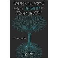 Differential Forms and the Geometry of General Relativity by Dray; Tevian, 9781466510005