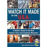 Watch It Made in the USA : A Visitor's Guide to the Best Factory