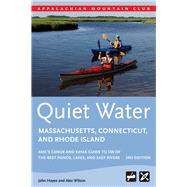 Quiet Water Massachusetts, Connecticut, and Rhode Island AMC's Canoe And Kayak Guide To 100 Of The Best Ponds, Lakes, And Easy Rivers by Hayes, John; Wilson, Alex, 9781628420005