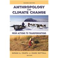 Anthropology and Climate Change: From Actions to Transformations by Crate; Susan A., 9781629580005