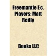 Freemantle F C Players : Matt Reilly by , 9781156180006