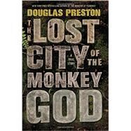 The Lost City of the Monkey God by Preston, Douglas, 9781455540006