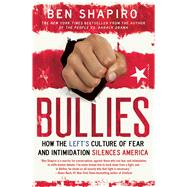 Bullies How the Left's Culture of Fear and Intimidation Silences Americans by Shapiro, Ben, 9781476710006