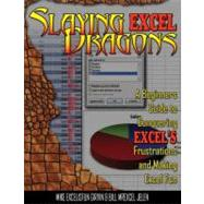 Slaying Excel Dragons : A Beginners Guide to Conquering Excel's Frustrations and Making Excel Fun by Unknown, 9781615470006