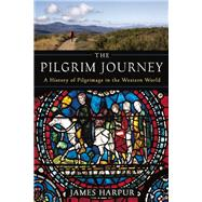 The Pilgrim Journey A History of Pilgrimage in the Western World by Harpur, James, 9781629190006