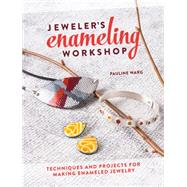 Jeweler's Enameling Workshop: Techniques and Projects for Making Enameled Jewelry by Warg, Pauline, 9781632500007