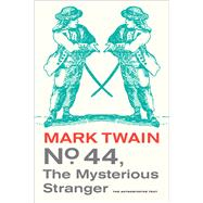 No. 44, the Mysterious Stranger by Twain, Mark; Tuckey, John S., 9780520270008