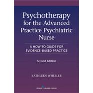 Psychotherapy for the Advanced Practice Psychiatric Nurse: A How-to Guide for Evidence- Based Practice by Wheeler, Kathleen, Ph.D., 9780826110008