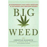 Big Weed An Entrepreneur's High-Stakes Adventures in the Budding Legal Marijuana Business by Hageseth, Christian; D'Agnese, Joseph, 9781137280008