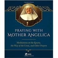 Praying With Mother Angelica by M. Angelica, Mother, 9781682780008