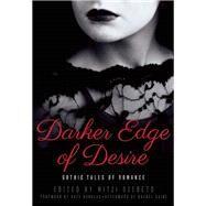 Darker Edge of Desire Gothic Tales of Romance by Szereto, Mitzi; Caine, Rachel; Douglas, Kate, 9781940550008