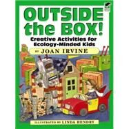 Outside the Box! : Creative Activities for Ecology-Minded Kids by Joan Irvine. Illustrated by Linda Hendry, 9780486470009