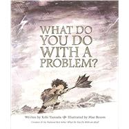 What Do You Do With A Problem? by Yamada, Kobi; Besom, Mae, 9781943200009