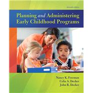 Planning and Administering Early Childhood Programs, with Enhanced Pearson eText -- Access Card Package by Freeman, Nancy K.; Decker, Celia A.; Decker, John R., 9780134290010