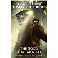 The Star Trek: Enterprise: The Good That Men Do by Andy Mangels; Michael A. Martin, 9780743440011
