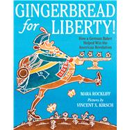 Gingerbread for Liberty! by Rockliff, Mara; Kirsch, Vincent X., 9780544130012