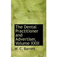 The Dental Practitioner and Advertiser by Barrett, W. C., 9780554890012