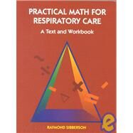 Practical Math For Respiratory Care; A Text and Workbook by Sibberson, 9780815180012