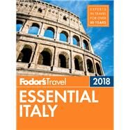 Fodor's Essential Italy 2018 by FODOR'S TRAVEL GUIDES, 9781101880012