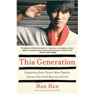 This Generation Dispatches from China's Most Popular Literary Star (and Race Car Driver) by Han, Han, 9781451660012