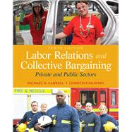Labor Relations and Collective Bargaining Private and Public Sectors by Carrell, Michael R.; Heavrin, J.D., Christina, 9780132730013