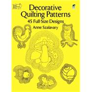 Decorative Quilting Patterns : 45 Full-Size Designs by Anne Szalavary, 9780486260013