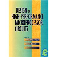 Design of High-Performance Microprocessor Circuits by Chandrakasan, Anantha; Bowhill, William J.; Fox, Frank, 9780780360013