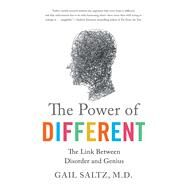 The Power of Different The Link Between Disorder and Genius by Saltz, Gail, M.D., 9781250060013