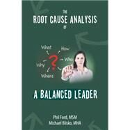 The Root Cause Analysis of a Balanced Leader by Ford, Phil; Blisko, Michael, 9781504970013