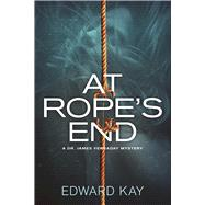 At Rope's End A Dr. James Verraday Mystery by Kay, Edward, 9781683310013