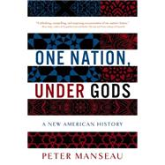 One Nation, Under Gods: A New American History by Manseau, Peter, 9780316100014