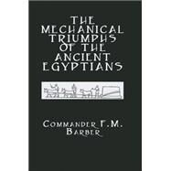 The Mechanical Triumphs of the Ancient Egyptians by Barber,F.M., 9780415650014