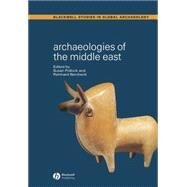 Archaeologies of the Middle Eas : Critical Perspectives by Pollock, Susan; Bernbeck, Reinhard, 9780631230014