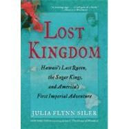 Lost Kingdom Hawaii's Last Queen, the Sugar Kings and America's First Imperial Adventure by Siler, Julia Flynn, 9780802120014